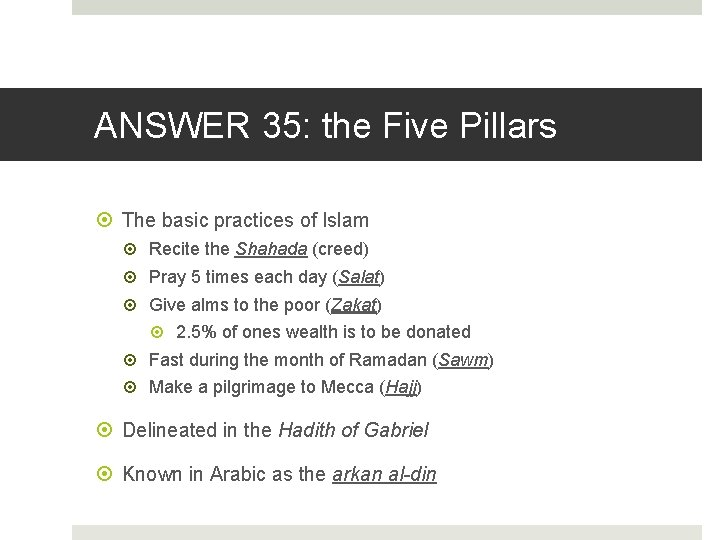 ANSWER 35: the Five Pillars The basic practices of Islam Recite the Shahada (creed)