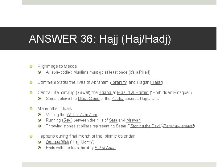 ANSWER 36: Hajj (Haj/Hadj) Pilgrimage to Mecca All able-bodied Muslims must go at least