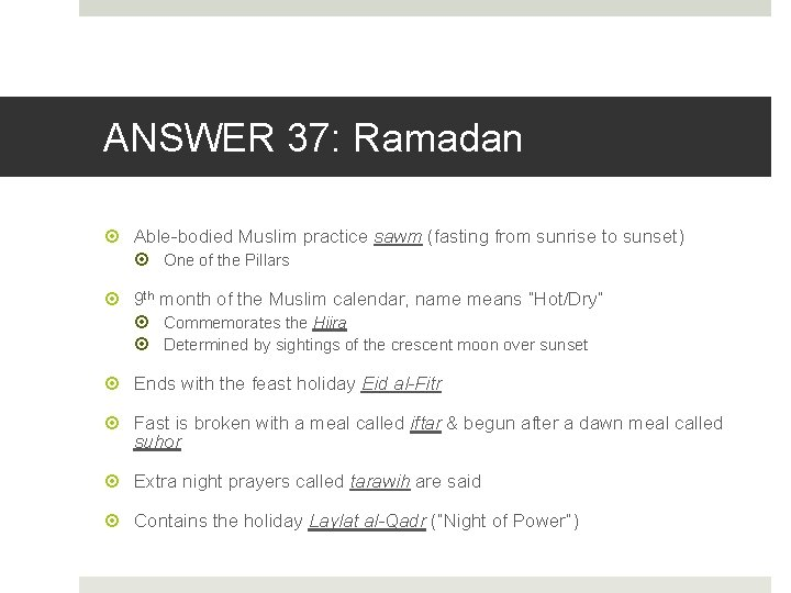 ANSWER 37: Ramadan Able-bodied Muslim practice sawm (fasting from sunrise to sunset) One of