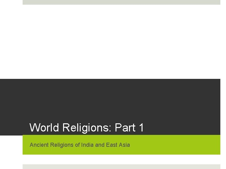 World Religions: Part 1 Ancient Religions of India and East Asia