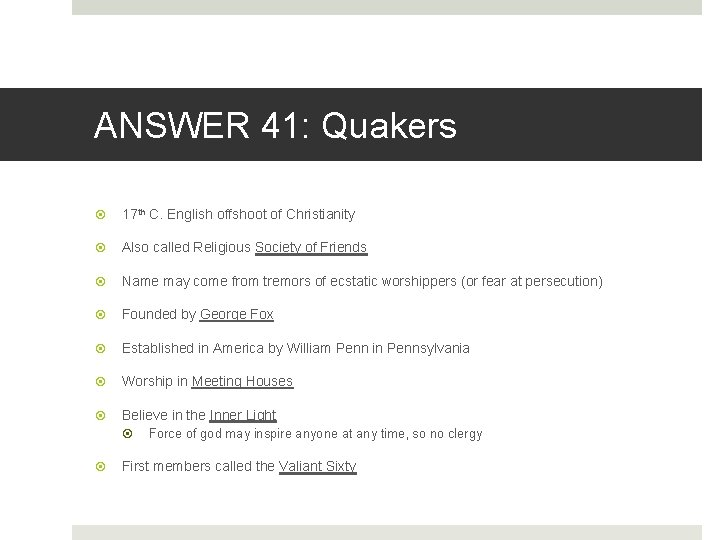 ANSWER 41: Quakers 17 th C. English offshoot of Christianity Also called Religious Society