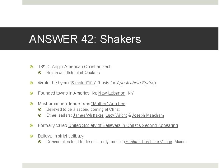 ANSWER 42: Shakers 18 th C. Anglo-American Christian sect Began as offshoot of Quakers