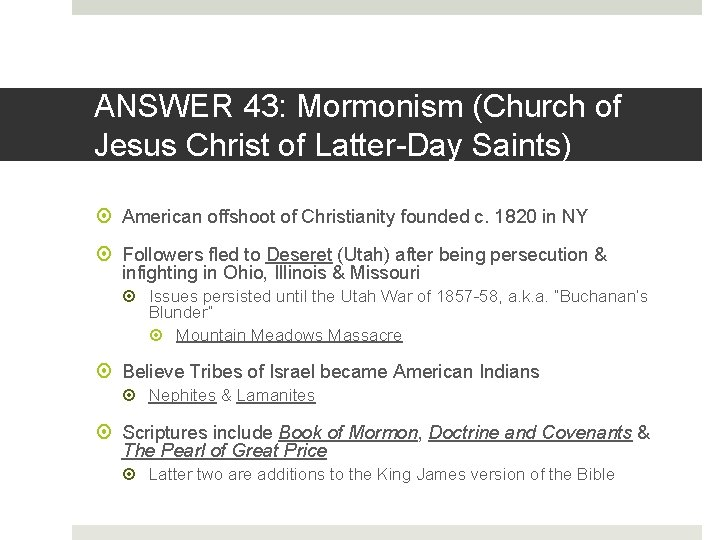 ANSWER 43: Mormonism (Church of Jesus Christ of Latter-Day Saints) American offshoot of Christianity