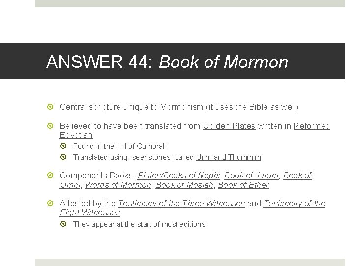 ANSWER 44: Book of Mormon Central scripture unique to Mormonism (it uses the Bible