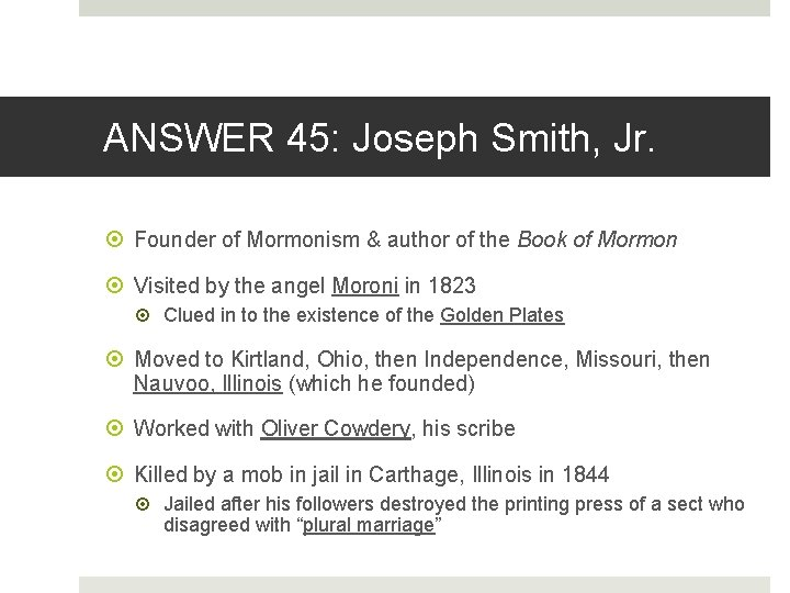 ANSWER 45: Joseph Smith, Jr. Founder of Mormonism & author of the Book of
