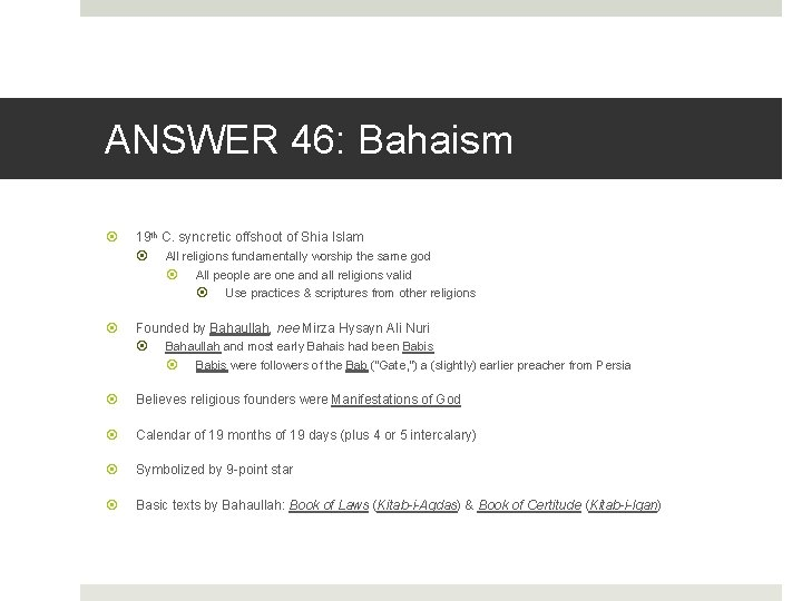 ANSWER 46: Bahaism 19 th C. syncretic offshoot of Shia Islam All religions fundamentally