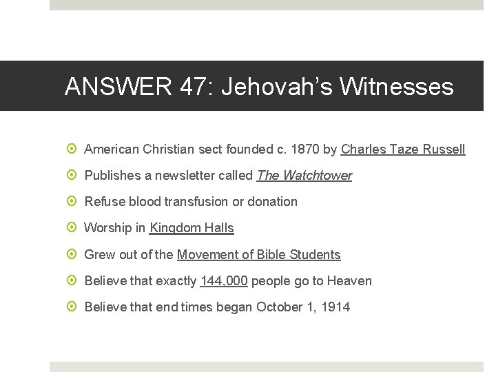 ANSWER 47: Jehovah's Witnesses American Christian sect founded c. 1870 by Charles Taze Russell