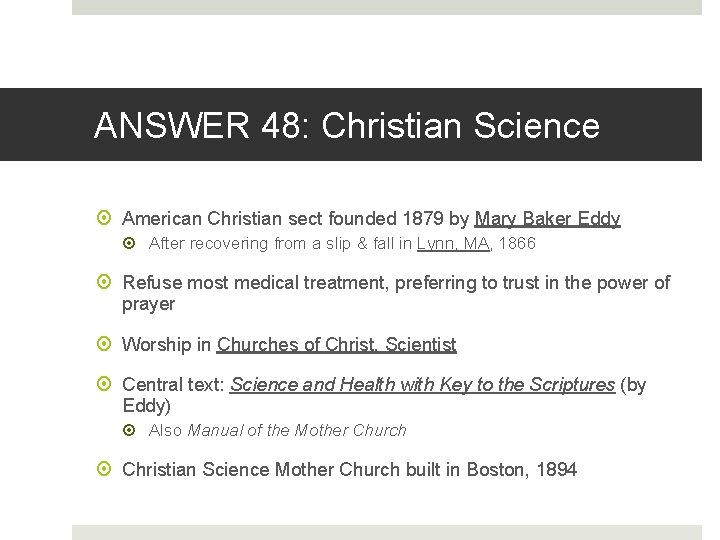 ANSWER 48: Christian Science American Christian sect founded 1879 by Mary Baker Eddy After