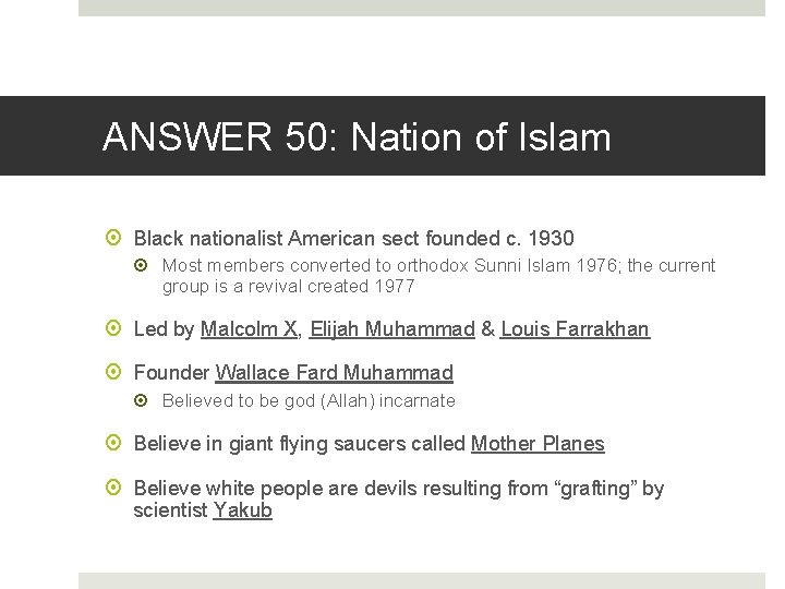 ANSWER 50: Nation of Islam Black nationalist American sect founded c. 1930 Most members