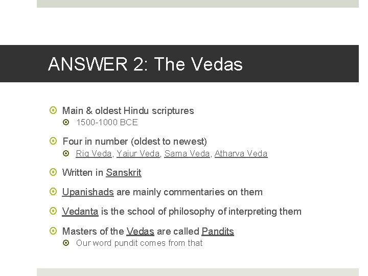 ANSWER 2: The Vedas Main & oldest Hindu scriptures 1500 -1000 BCE Four in
