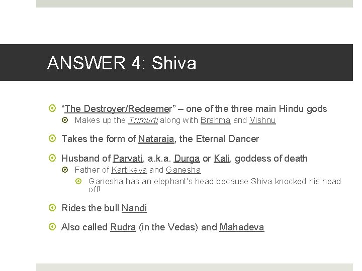 """ANSWER 4: Shiva """"The Destroyer/Redeemer"""" – one of the three main Hindu gods Makes"""