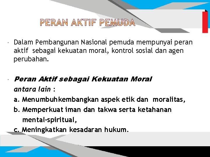 Dalam Pembangunan Nasional pemuda mempunyai peran aktif sebagai kekuatan moral, kontrol sosial dan
