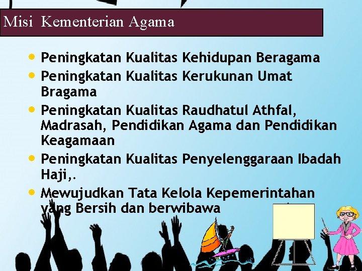 Misi Kementerian Agama • Peningkatan Kualitas Kehidupan Beragama • Peningkatan Kualitas Kerukunan Umat •