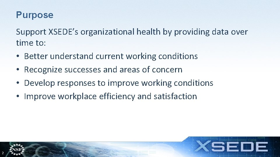 Purpose Support XSEDE's organizational health by providing data over time to: • Better understand