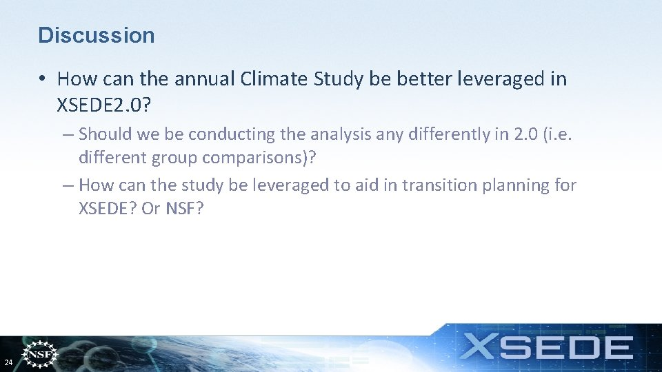 Discussion • How can the annual Climate Study be better leveraged in XSEDE 2.