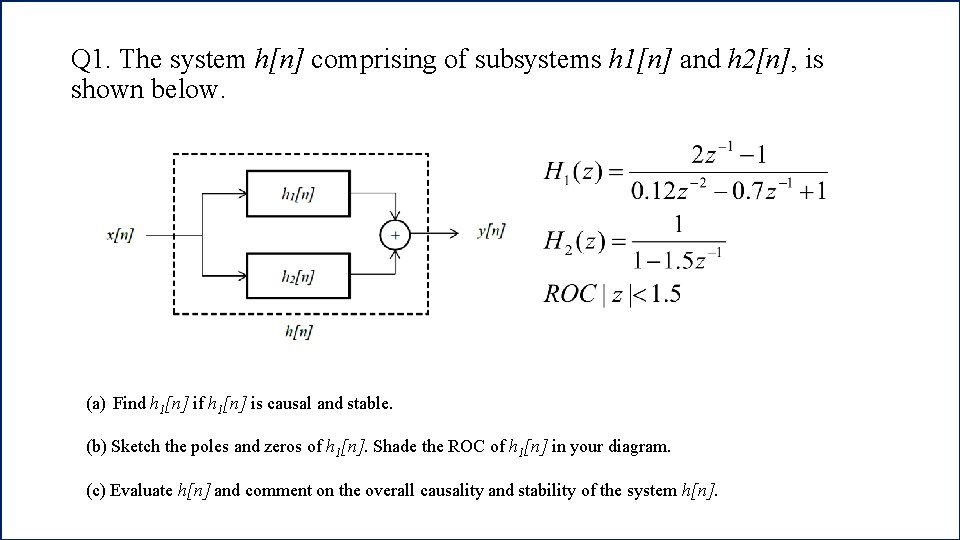 Q 1. The system h[n] comprising of subsystems h 1[n] and h 2[n], is