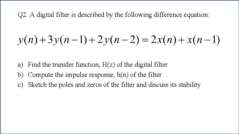 Q 2. A digital filter is described by the following difference equation: a) Find