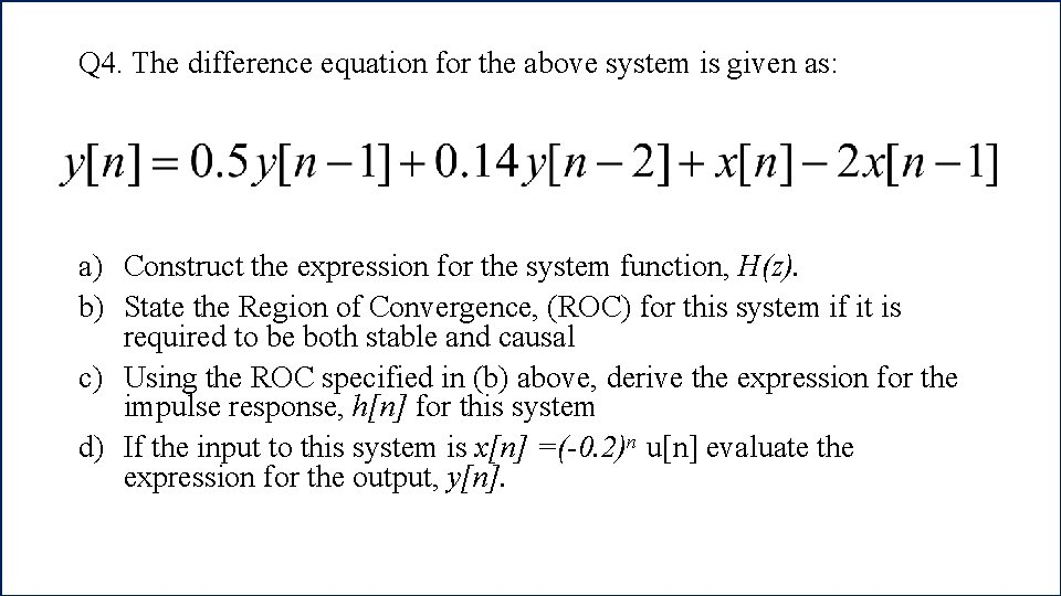 Q 4. The difference equation for the above system is given as: a) Construct