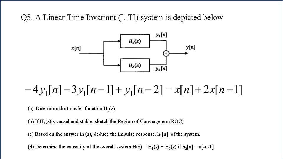 Q 5. A Linear Time Invariant (L TI) system is depicted below (a) Determine