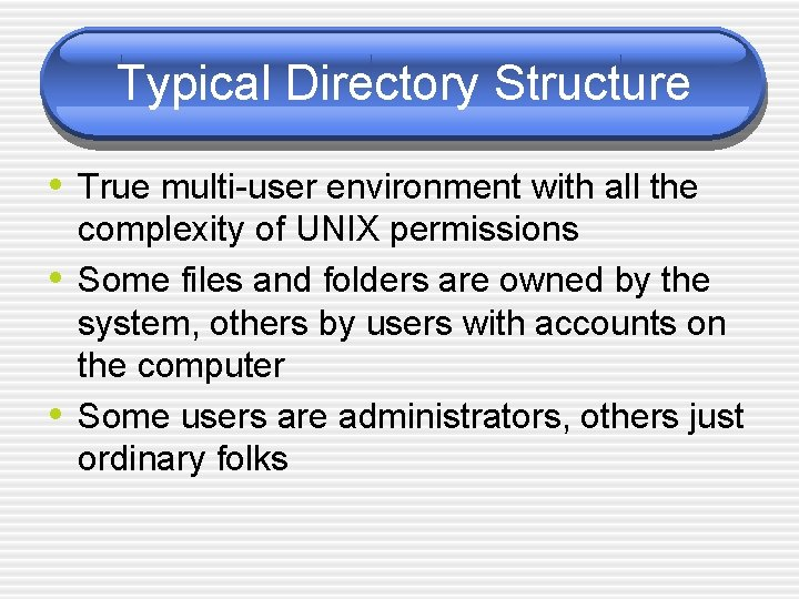 Typical Directory Structure • True multi-user environment with all the • • complexity of