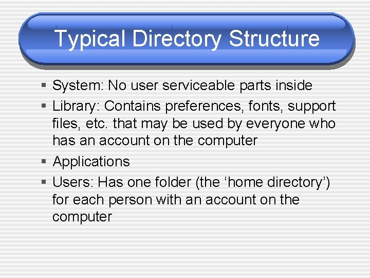 Typical Directory Structure § System: No user serviceable parts inside § Library: Contains preferences,