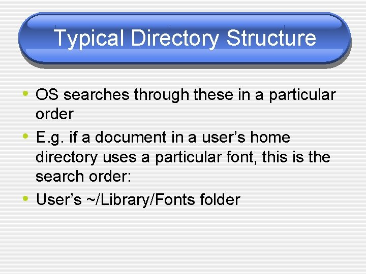 Typical Directory Structure • OS searches through these in a particular • • order
