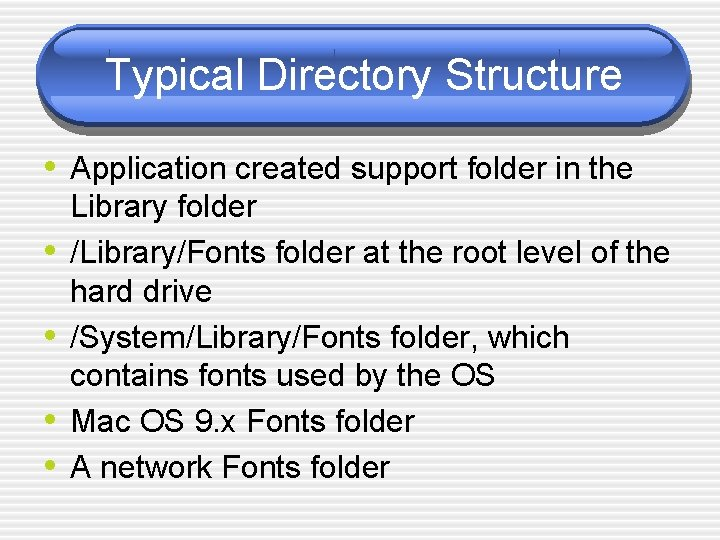 Typical Directory Structure • Application created support folder in the • • Library folder