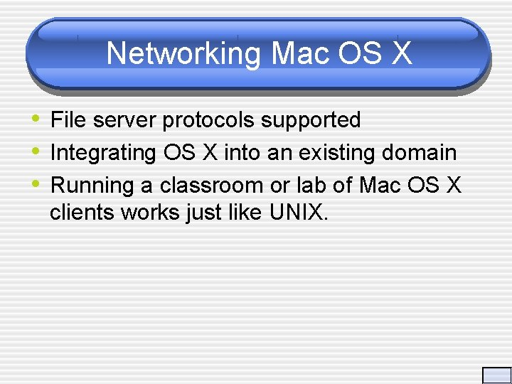 Networking Mac OS X • File server protocols supported • Integrating OS X into