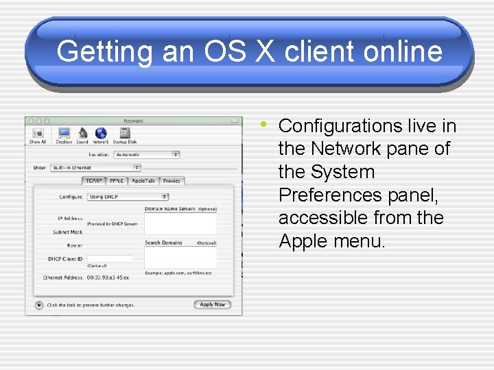 Getting an OS X client online • Configurations live in the Network pane of