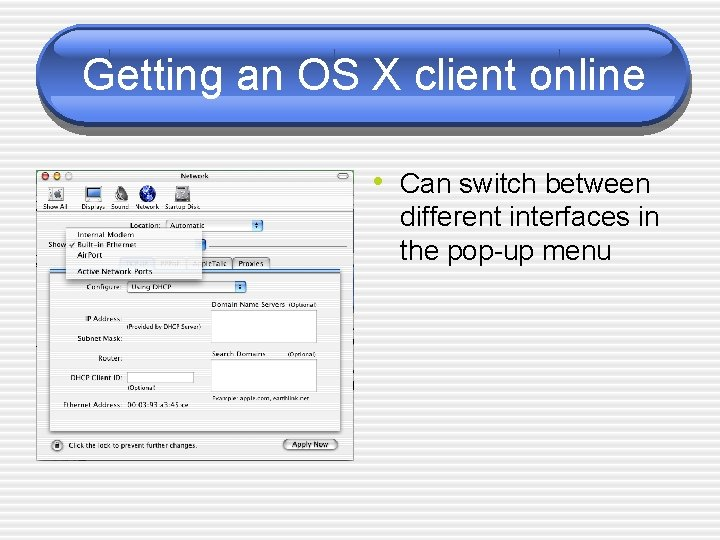 Getting an OS X client online • Can switch between different interfaces in the