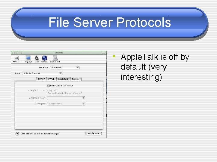 File Server Protocols • Apple. Talk is off by default (very interesting)