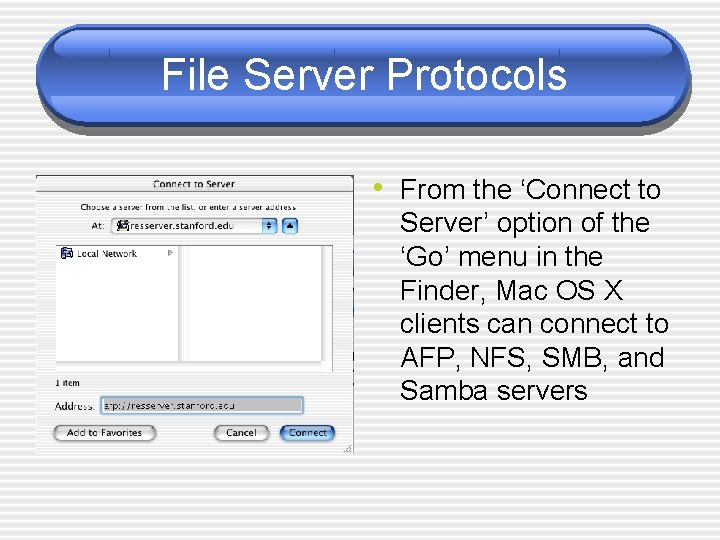 File Server Protocols • From the 'Connect to Server' option of the 'Go' menu
