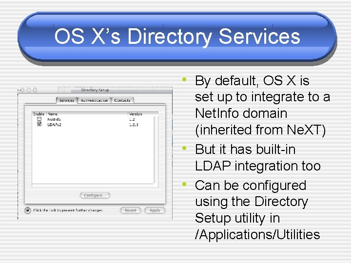 OS X's Directory Services • By default, OS X is • • set up