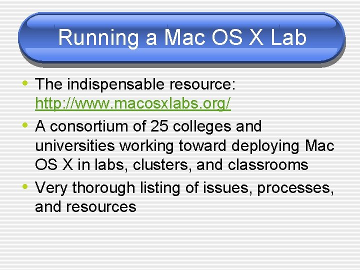 Running a Mac OS X Lab • The indispensable resource: • • http: //www.