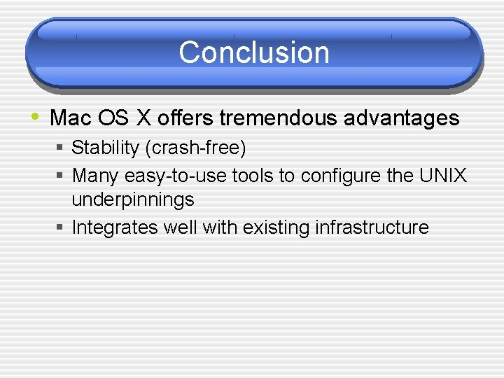 Conclusion • Mac OS X offers tremendous advantages § Stability (crash-free) § Many easy-to-use