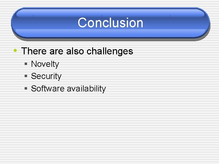 Conclusion • There also challenges § Novelty § Security § Software availability