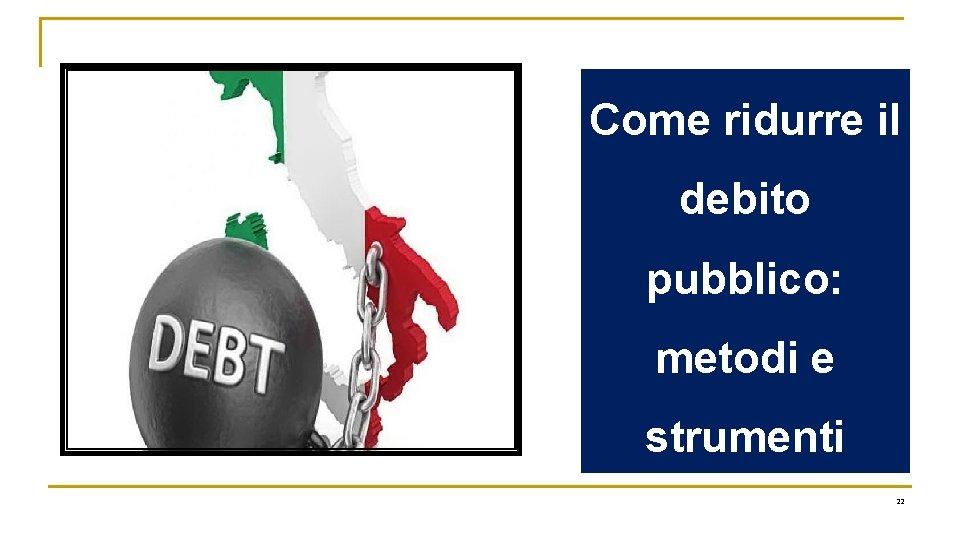 Come ridurre il debito pubblico: metodi e strumenti 22