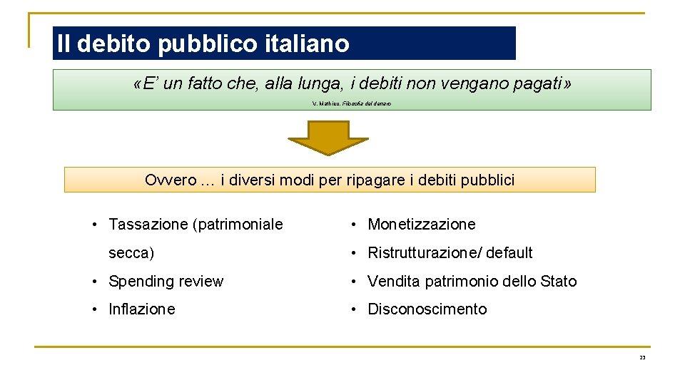 Il debito pubblico italiano «E' un fatto che, alla lunga, i debiti non vengano