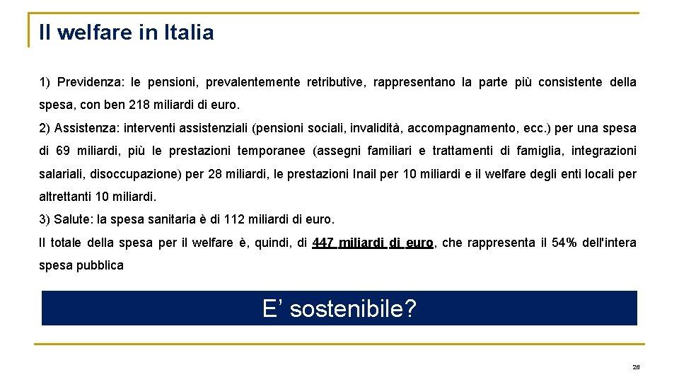 Il welfare in Italia 1) Previdenza: le pensioni, prevalentemente retributive, rappresentano la parte più