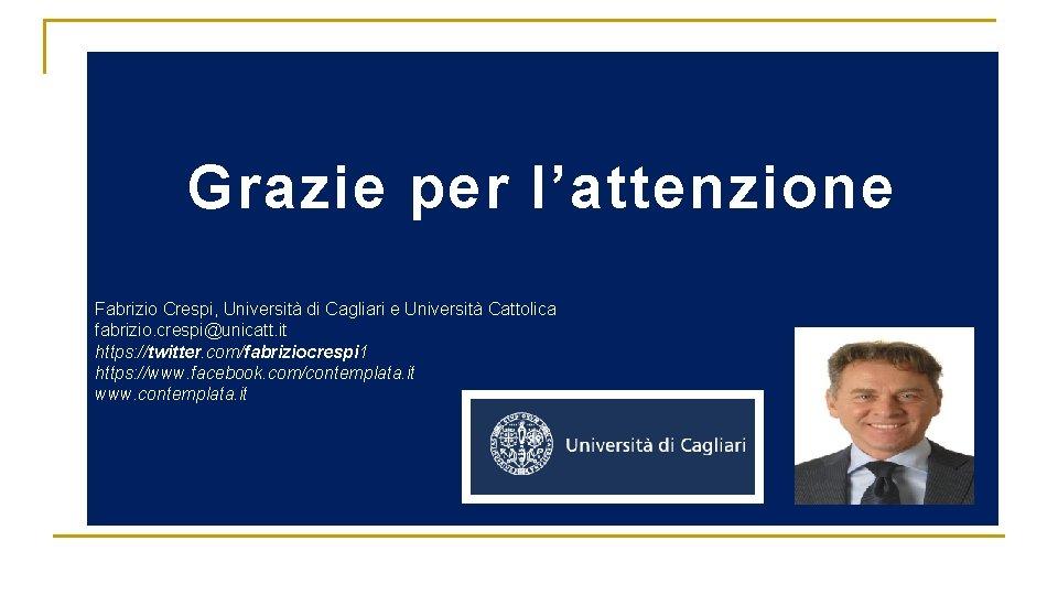 Grazie per l'attenzione Fabrizio Crespi, Università di Cagliari e Università Cattolica fabrizio. crespi@unicatt. it