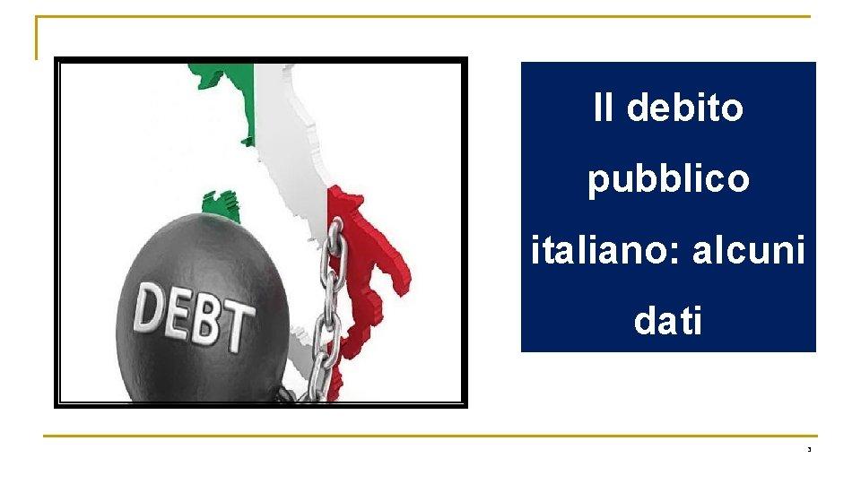 Il debito pubblico italiano: alcuni dati 3