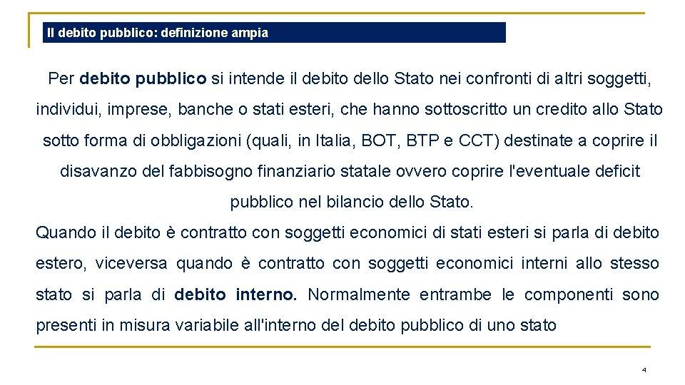 Il debito pubblico: definizione ampia Per debito pubblico si intende il debito dello Stato
