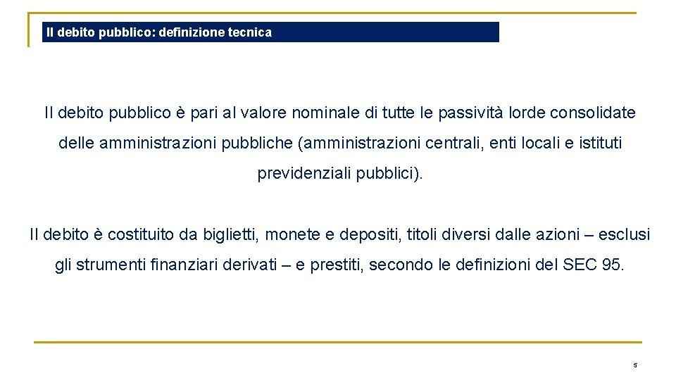 Il debito pubblico: definizione tecnica Il debito pubblico è pari al valore nominale di