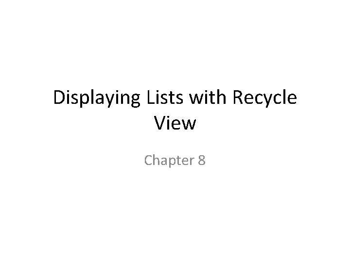 Displaying Lists with Recycle View Chapter 8