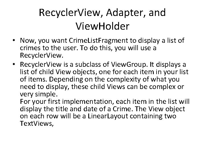 Recycler. View, Adapter, and View. Holder • Now, you want Crime. List. Fragment to