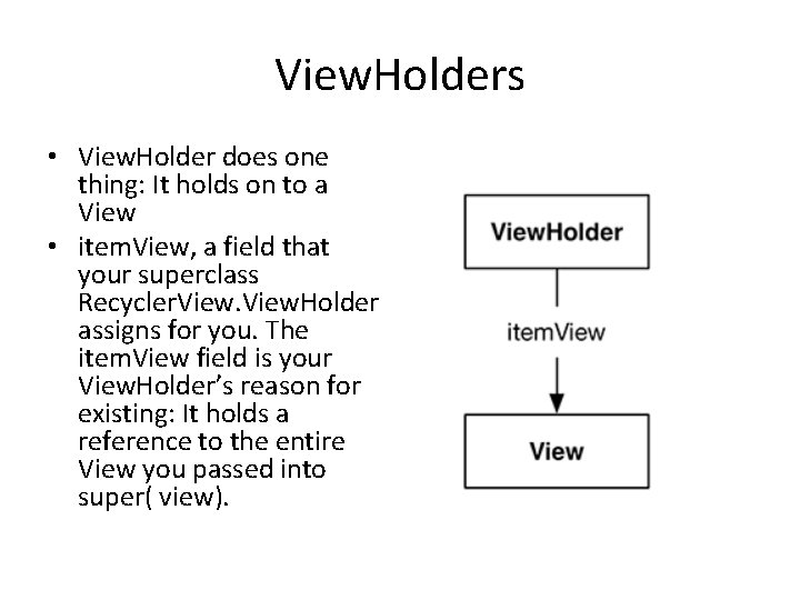 View. Holders • View. Holder does one thing: It holds on to a View