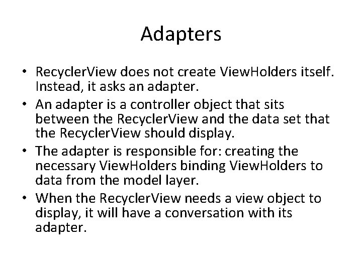 Adapters • Recycler. View does not create View. Holders itself. Instead, it asks an