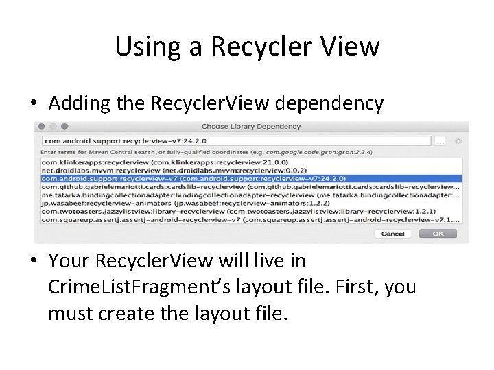 Using a Recycler View • Adding the Recycler. View dependency • Your Recycler. View