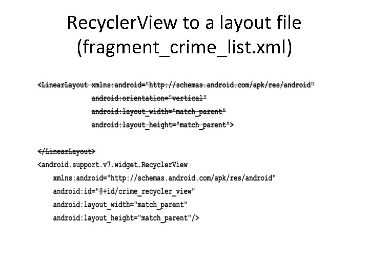 Recycler. View to a layout file (fragment_crime_list. xml)