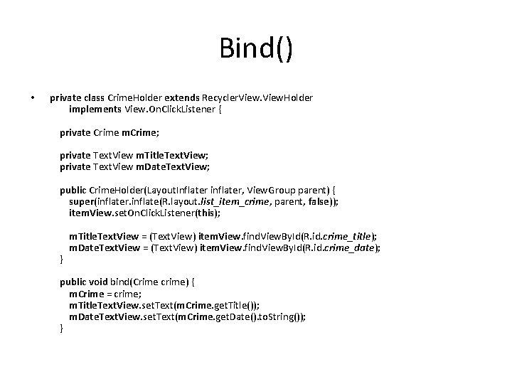 Bind() • private class Crime. Holder extends Recycler. View. Holder implements View. On. Click.